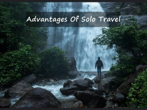 Advantages Solo Travellling And Things To Remember