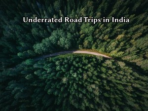 Underrated Road Trips In India